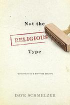 Not the religious type : confessions of a turncoat Atheist