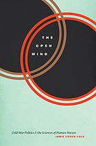 The open mind : Cold War politics and the sciences of human nature