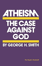 Atheism : the case against god.