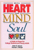 With heart and mind, and soul : a guide to prayer for college students and young adults