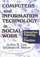 Computers and information technology in social work : education, training, and practice