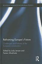 Reframing Europe's future : challenges and failures of the European construction