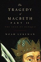 The tragedy of Macbeth. Part II, The seed of Banquo