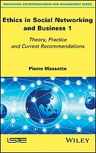 Ethics in social networking and business. 1, Theory, practice and current recommendations