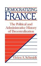 Democratizing France : the political and administrative history of decentralization