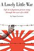 A lovely little war : life in a Japanese prison... by  A  M Lorenzen