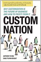Custom nation : why customization is the future of business and how to profit from it