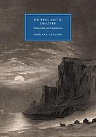 Writing Arctic disaster : authorship and exploration