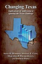Changing Texas : Implications of Addressing or Ignoring the Texas Challenge.