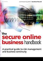 The secure online business handbook : a practical guide to risk management and business continuity