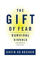 The gift of fear : listening to the intuition that protects us from danger