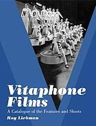 Vitaphone films : a catalogue of the features and shorts