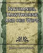 Nathaniel Hawthorne and his wife : a biography