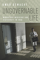 Ungovernable Life : Mandatory Medicine and Statecraft in Iraq.