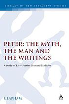 Peter : the myth, the man and the writings : a study of early Petrine text and tradition