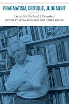 Pragmatism, critique, judgment : essays for Richard J. Bernstein