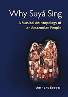 Why Suyá sing : a musical anthropology of an Amazonian people
