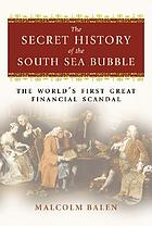The secret history of the South Sea Bubble : the world's first great financial scandal