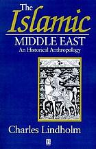 The Islamic Middle East : an historical anthropology