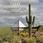 Under Arizona skies : the apprentice desert shelters at Frank Lloyd Wright's Taliesin West