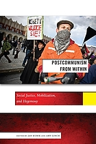 Postcommunism from within : social justice, mobilization, and hegemony