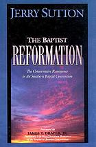 The Baptist reformation : the conservative resurgence in the Southern Baptist Convention