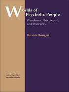 Worlds of psychotic people : wanderers, 'bricoleurs' and strategists