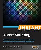 Instant AutoIt scripting : learn how to master AutoIt, an open source Basic-like programming language for automating Windows GUI