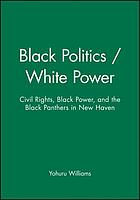 Black politics/whitepower : Civil rights, black power, and the black panthers in New Haven