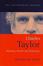 Charles Taylor : meaning, morals, and modernity
