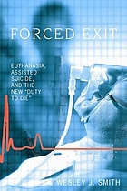 Forced exit : euthanasia, assisted suicide, and the new duty to die
