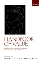 Handbook of value : perspectives from economics, neuroscience, philosophy, psychology and sociology