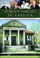Philanthropy in America : a comprehensive historical encyclopedia