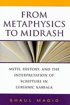 From metaphysics to midrash : myth, history, and the interpretation of Scripture in Lurianic Kabbala