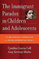 The immigrant paradox in children and adolescents : is becoming American a developmental risk?