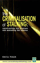 The criminalisation of stalking : constructing the problem and evaluating the solution