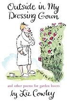 Outside in my Dressing Gown : and Other Poems for Garden Lovers.