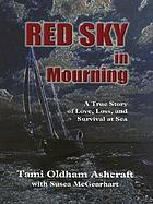 Red sky in mourning : a true story of love, loss, and survival at sea