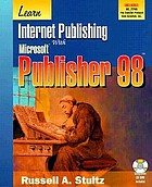 Learn Internet publishing with Microsoft Publisher 98 : a complete Microsoft Publisher 98 tutorial including details on web page creation, posting, and maintenance