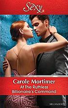 AT THE RUTHLESS BILLIONAIRE'S COMMAND.