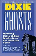Dixie ghosts : haunting, spine-chilling stories from the American south