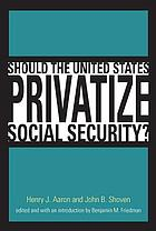 Should the United States privatize social security? : the Alvin Hansen Symposium on Public Policy, Harvard Univ.