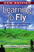 Learning to fly : practical lessons from one of the world's leading knowledge companies