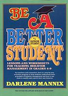Be a better student : lessons and worksheets for teaching behavior management in grades 4-9