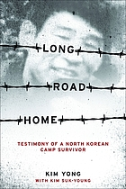 Long road home : testimony of a North Korean camp survivor