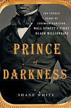 Prince of darkness : the untold story of Jeremiah G. Hamilton, Wall Street's first black millionaire