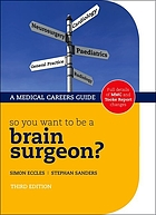 So you want to be a brain surgeon? : the medical careers guide