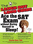 The laugh out loud guide : ace the SAT exam without boring yourself to sleep!