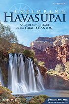 Exploring Havasupai : A Guide to the Heart of the Grand Canyon