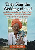 They sing the wedding of god : an ethnomusicological study of the Mahadevji ka byavala as performed by the Nath-Jogis of Alwar